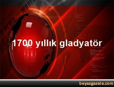 1700 yıllık gladyatör