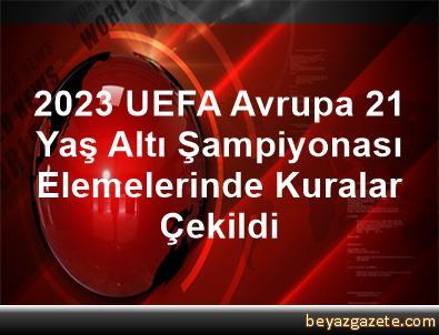 2023 UEFA Avrupa 21 Yaş Altı Şampiyonası Elemelerinde Kuralar Çekildi