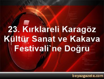 23. Kırklareli Karagöz Kültür Sanat ve Kakava Festivali'ne Doğru