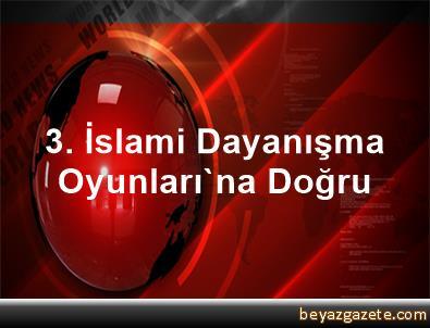 3. İslami Dayanışma Oyunları'na Doğru