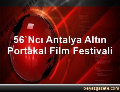 56'Ncı Antalya Altın Portakal Film Festivali