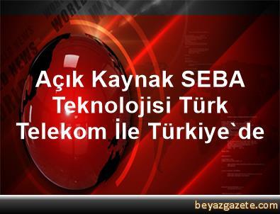 Açık Kaynak SEBA Teknolojisi Türk Telekom İle Türkiye'de