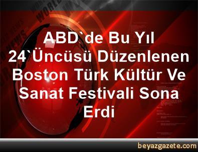 ABD'de Bu Yıl 24'Üncüsü Düzenlenen Boston Türk Kültür Ve Sanat Festivali Sona Erdi