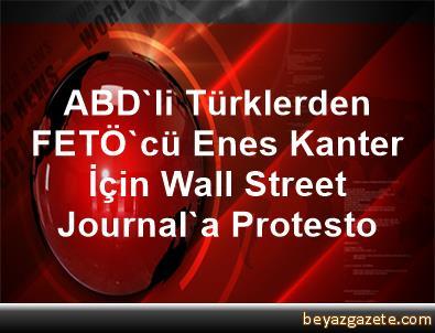 ABD'li Türklerden FETÖ'cü Enes Kanter İçin Wall Street Journal'a Protesto
