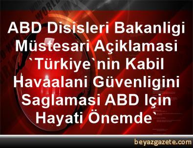 ABD Disisleri Bakanligi Müstesari Açiklamasi 'Türkiye'nin Kabil Havaalani Güvenligini Saglamasi ABD Için Hayati Önemde'