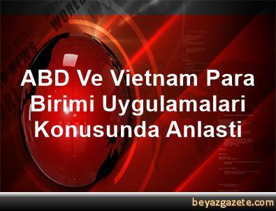 ABD Ve Vietnam Para Birimi Uygulamalari Konusunda Anlasti