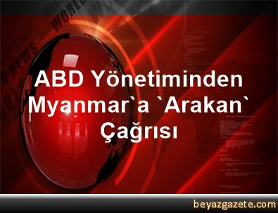 ABD Yönetiminden Myanmar'a 'Arakan' Çağrısı