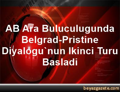 AB Ara Buluculugunda Belgrad-Pristine Diyalogu'nun Ikinci Turu Basladi