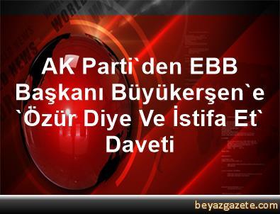 AK Parti'den, EBB Başkanı Büyükerşen'e 'Özür Diye Ve İstifa Et' Daveti