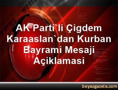 AK Parti'li Çigdem Karaaslan'dan Kurban Bayrami Mesaji Açiklamasi