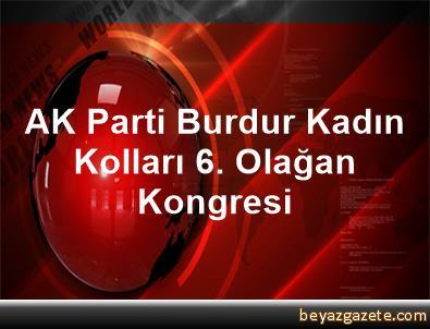 AK Parti Burdur Kadın Kolları 6. Olağan Kongresi