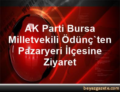 AK Parti Bursa Milletvekili Ödünç'ten Pazaryeri İlçesine Ziyaret