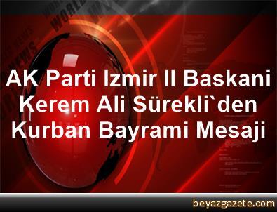 AK Parti Izmir Il Baskani Kerem Ali Sürekli'den Kurban Bayrami Mesaji