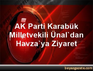 AK Parti Karabük Milletvekili Ünal'dan Havza'ya Ziyaret