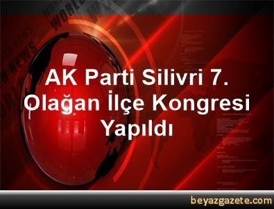 AK Parti Silivri 7. Olağan İlçe Kongresi Yapıldı