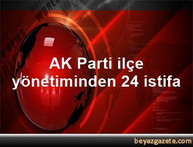 AK Parti ilçe yönetiminden 24 istifa