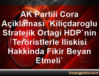 AK Partili Cora Açiklamasi 'Kiliçdaroglu, Stratejik Ortagi HDP'nin Teröristlerle Iliskisi Hakkinda Fikir Beyan Etmeli'