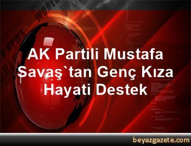 AK Partili Mustafa Savaş'tan Genç Kıza Hayati Destek