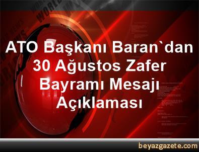 ATO Başkanı Baran'dan 30 Ağustos Zafer Bayramı Mesajı Açıklaması