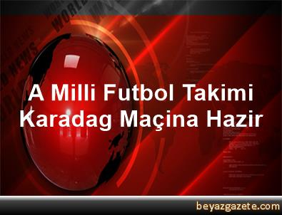 A Milli Futbol Takimi, Karadag Maçina Hazir