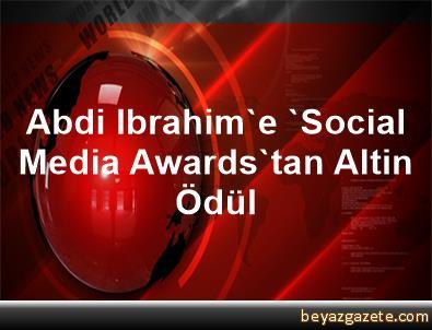 Abdi Ibrahim'e 'Social Media Awards'tan Altin Ödül
