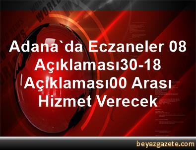 Adana'da Eczaneler 08 Açıklaması30-18 Açıklaması00 Arası Hizmet Verecek
