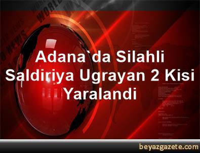 Adana'da Silahli Saldiriya Ugrayan 2 Kisi Yaralandi