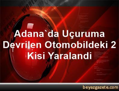 Adana'da Uçuruma Devrilen Otomobildeki 2 Kisi Yaralandi