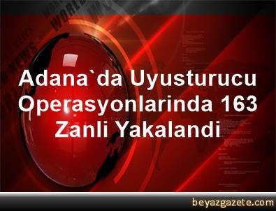 Adana'da Uyusturucu Operasyonlarinda 163 Zanli Yakalandi
