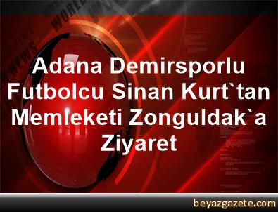 Adana Demirsporlu Futbolcu Sinan Kurt'tan Memleketi Zonguldak'a Ziyaret