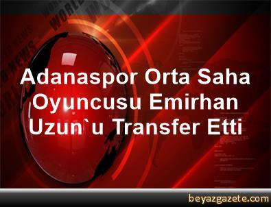 Adanaspor, Orta Saha Oyuncusu Emirhan Uzun'u Transfer Etti