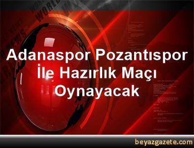 Adanaspor Pozantıspor İle Hazırlık Maçı Oynayacak