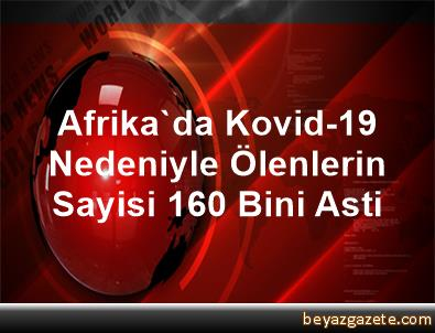 Afrika'da Kovid-19 Nedeniyle Ölenlerin Sayisi 160 Bini Asti