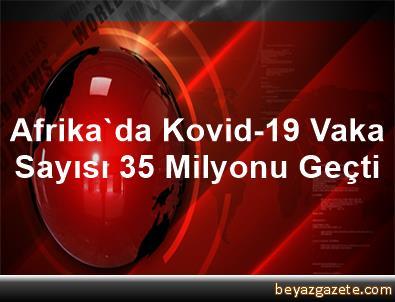 Afrika'da Kovid-19 Vaka Sayısı 3,5 Milyonu Geçti