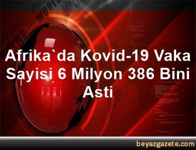 Afrika'da Kovid-19 Vaka Sayisi 6 Milyon 386 Bini Asti