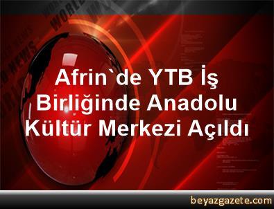 Afrin'de YTB İş Birliğinde Anadolu Kültür Merkezi Açıldı