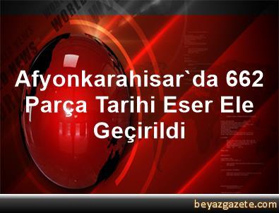 Afyonkarahisar'da 662 Parça Tarihi Eser Ele Geçirildi