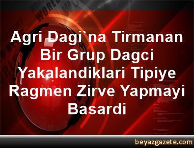 Agri Dagi'na Tirmanan Bir Grup Dagci, Yakalandiklari Tipiye Ragmen Zirve Yapmayi Basardi