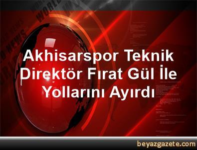 Akhisarspor, Teknik Direktör Fırat Gül İle Yollarını Ayırdı