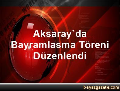 Aksaray'da Bayramlasma Töreni Düzenlendi