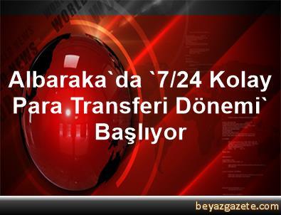 Albaraka'da '7/24 Kolay Para Transferi Dönemi' Başlıyor