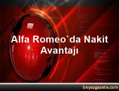 Alfa Romeo'da Nakit Avantajı