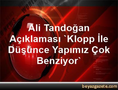 Ali Tandoğan Açıklaması 'Klopp İle Düşünce Yapımız Çok Benziyor'