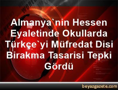 Almanya'nin Hessen Eyaletinde Okullarda Türkçe'yi Müfredat Disi Birakma Tasarisi Tepki Gördü