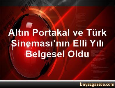 Altın Portakal ve Türk Sineması'nın Elli Yılı Belgesel Oldu