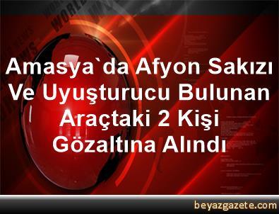Amasya'da Afyon Sakızı Ve Uyuşturucu Bulunan Araçtaki 2 Kişi Gözaltına Alındı