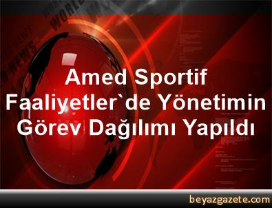 Amed Sportif Faaliyetler'de Yönetimin Görev Dağılımı Yapıldı
