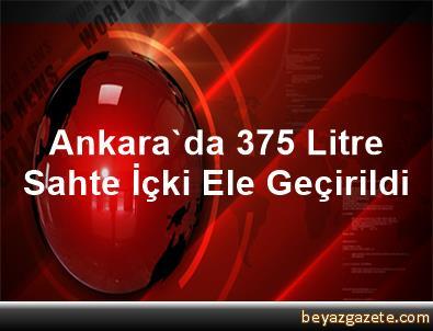 Ankara'da 375 Litre Sahte İçki Ele Geçirildi