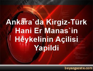 Ankara'da Kirgiz-Türk Hani Er Manas'in Heykelinin Açilisi Yapildi