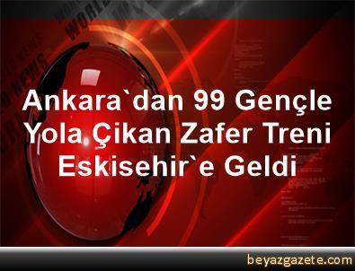 Ankara'dan 99 Gençle Yola Çikan Zafer Treni Eskisehir'e Geldi